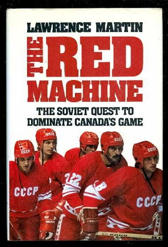 The Red Machine: the Soviet quest to: Lawrence Martin