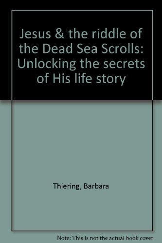Jesus And The Riddle Of The Dead Sea Scrolls - Unlocking The Secrets Of His Life Story (0385254121) by Thiering, Barbara
