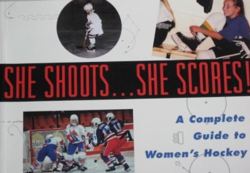 SHE SHOOTS.SHE SCORES----A Complete Guide To Women's Hockey: Stewart, Barbara