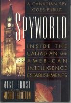 Spyworld - Inside the Canadian and American Intelligence Establishments