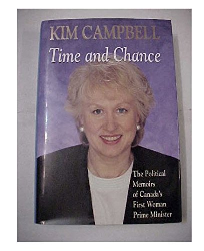 Time and Chance: The Political Memoirs of Canada's First Woman Prime Minister