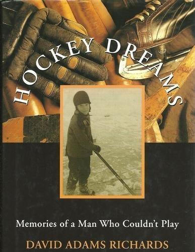 HOCKEY DREAMS; Memories of a Man Who Could'nt Play: Richards, David Adams
