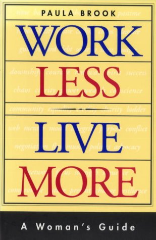 Work Less Live More: A Woman's Guide: Brook, Paula