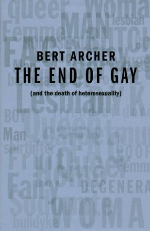 9780385257480: The End of Gay: (and the death of heterosexuality)