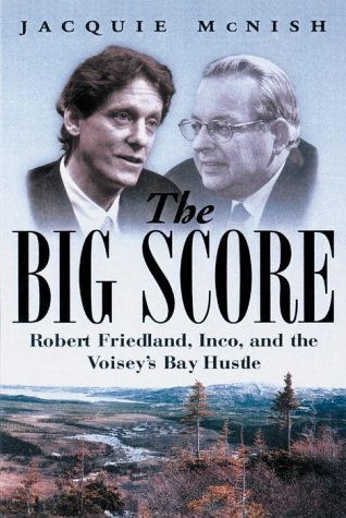 9780385257589: The Big Score: Robert Friedland, Inco, & the Voisey's Bay Hustle