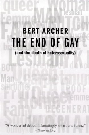 9780385257749: The End of Gay : (and the death of heterosexuality)