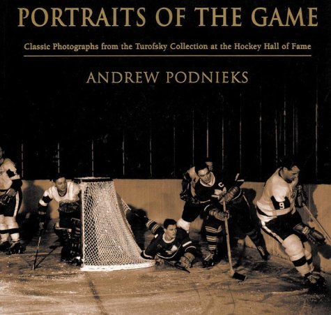 Portraits Of The Game: Classic Photographs From The Turofsky Collection At The Hockey Hall Of Fame:...