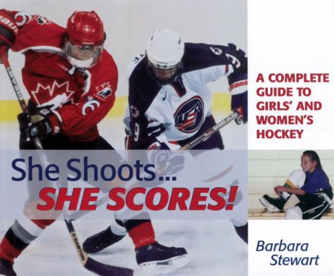 9780385258098: She Shoots. She Scores: A Complete Guide to Girl's and Women's Hockey