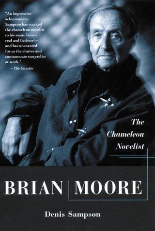 Brian Moore : The Chameleon Novelist: Denis Sampson
