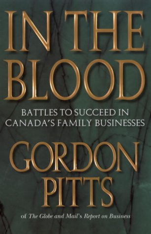 IN THE BLOOD: BATTLES TO SUCCEED IN CANADA'S FAMILY BUSINESSES: Pitts, Gordon