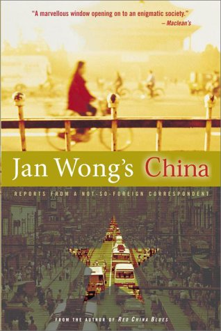 Jan Wong's China : Reports From A Not-So-Foreign Correspondent: Wong, Jan