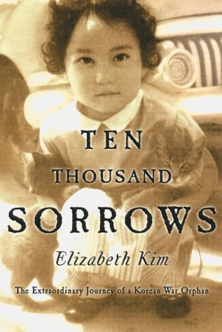9780385259620: Ten Thousand Sorrows: The Extraordinary Journey of a Korean War Orphan