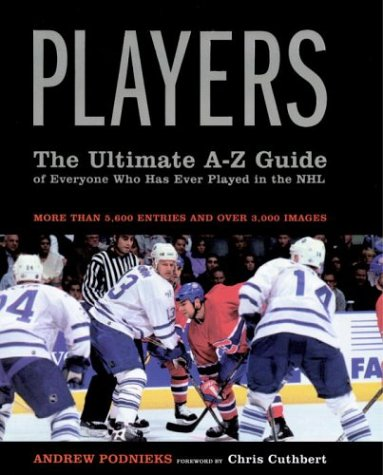 9780385259996: Players: The Ultimate A-Z Guide of Everyone Who Has Ever Played in the NHL