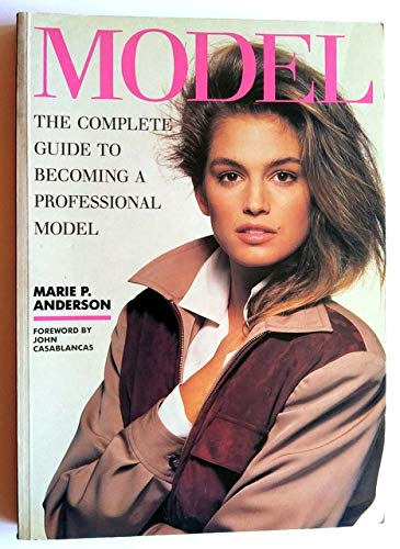 Model: The Complete Guide to Becoming a: Boyd, Marie Anderson;
