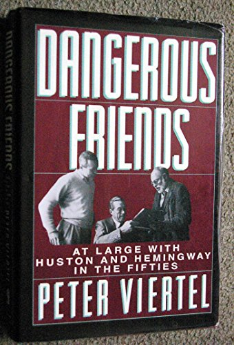 9780385260466: Dangerous Friends: At Large With Hemingway and Huston in the Fifties