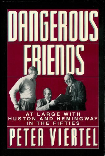 DANGEROUS FRIENDS: At Large With Hemingway and Huston in the Fifties: Viertel, Peter