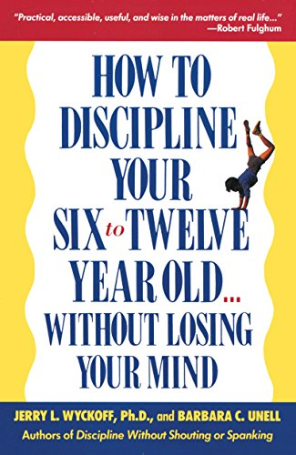 9780385260473: How to Discipline Your Six To Twelve Year Old Without Losing Your Mind