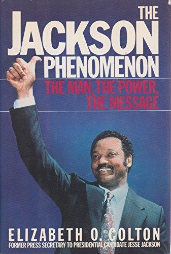 The Jackson Phenomenon. The Man, The Power, The Message: Colton, Elizabeth O.
