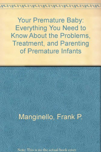 9780385261487: Your Premature Baby: Everything You Need to Know About the Problems, Treatment, and Parenting of Premature Infants
