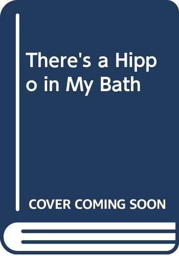 9780385261883: There's a Hippo in My Bath
