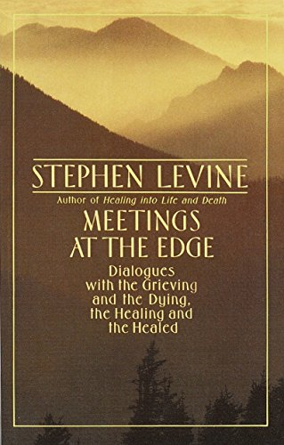 9780385262200: Meetings at the Edge: Dialogues with the Grieving and the Dying, the Healing and the Healed