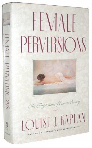 FEMALE PERVERSIONS, THE TEMPTATIONS OF EMMA BOVARY: Kaplan, Louise J
