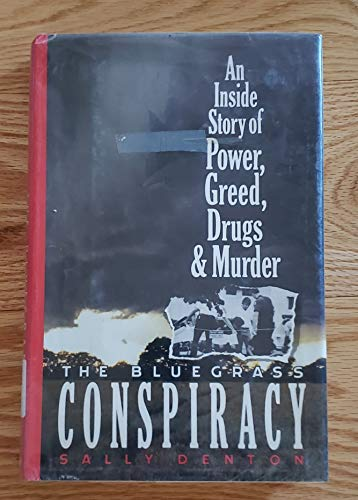 BLUEGRASS CONSPIRACY, AN INSIDE STORY OF POWER, GREED, DRUGS, AND MURDER: Denton, Sally