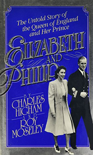 Elizabeth and Philip: The Untold Story of the Queen of England and Her Prince: Higham, Charles; ...