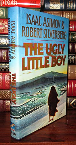 The Ugly Little Boy: Asimov, Isaac; Silverberg, Robert