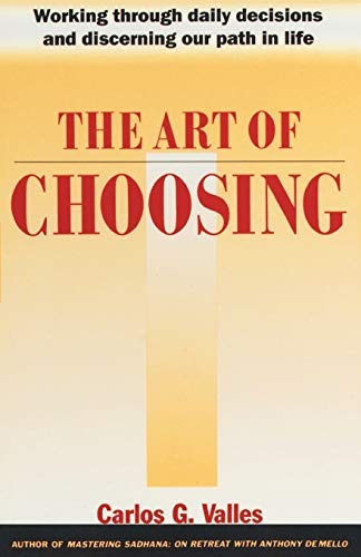 The Art of Choosing: Working Through Daily Decisions and Discerning our Path in Life: Valles, ...