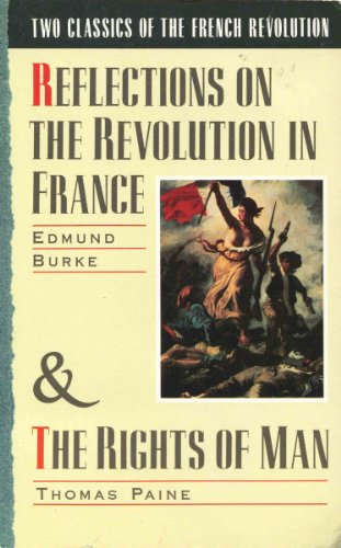 Two Classics of the French Revolution: Reflections on the Revolution in France & The Rights of ...
