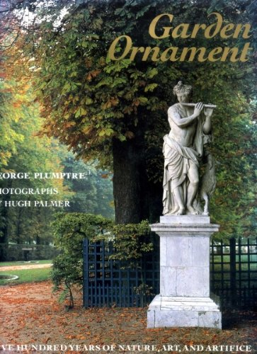 Garden Ornament: Five Hundred Years of Nature, Art, and Artifice