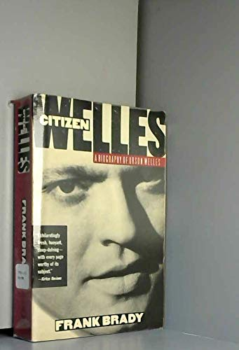 Citizen Welles: A Biography of Orson Welles (0385267592) by Frank Brady