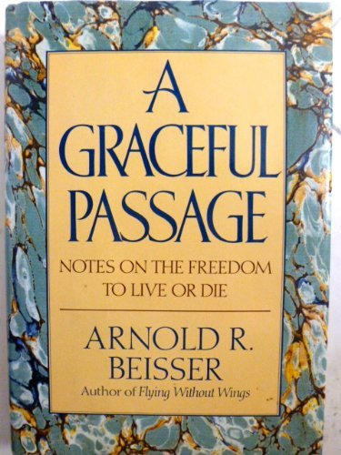 9780385267663: A Graceful Passage: Notes on the Freedom To Live or Die
