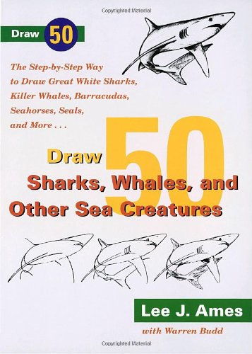 Draw 50 Sharks, Whales, and Other Sea: Ames, Lee J.
