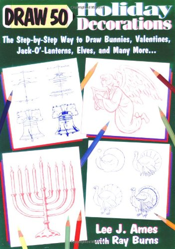 Draw 50 Holiday Decorations: The Step-by-Step Way to Draw Bunnies, Valentines, Jack-O#-Lanterns, Elv