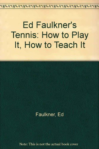 9780385270397: Ed Faulkner's Tennis: How to Play It, How to Teach It