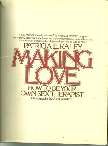 Making Love: How To Be Your Own: Patricia E. Raley