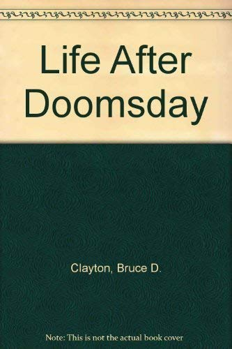 Life after Doomsday : A Survivalist Guide: Bruce D. Clayton