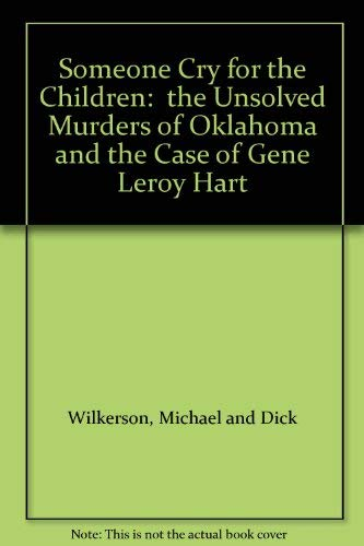 9780385271523: Someone Cry for the Children: the Unsolved Murders of Oklahoma and the Case of Gene Leroy Hart