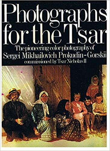 9780385271585: Photographs for the Tsar: The Pioneering Color Photography of Sergei Mikhailovich Prokudin-Gorskii Commissioned by Tsar Nicholas II