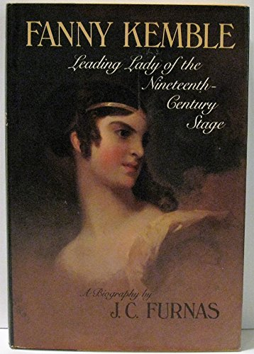 Fanny Kemble: Leading lady of the nineteenth-century: J. C Furnas