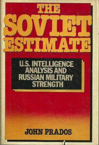 The Soviet estimate: U.S. intelligence analysis & Russian military strength: Prados, John