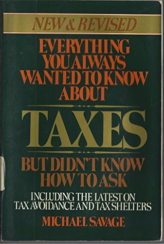 Everything you always wanted to know about taxes but didn't know how to ask: Savage, Michael