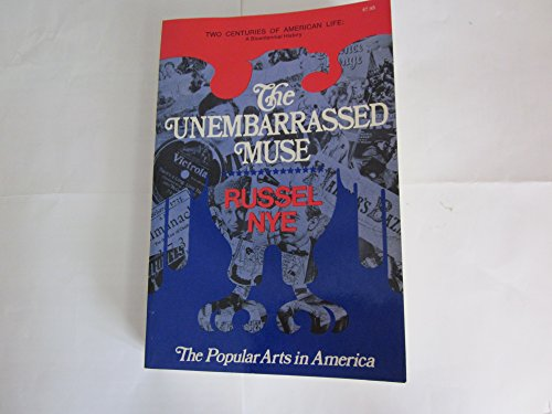 Unembarrassed Muse: The Popular Arts in America: Nye, Russel Blaine