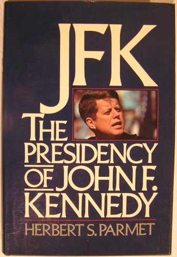 JFK; The Presidency of John F. Kennedy