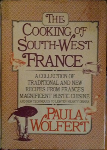 9780385274630: The Cooking of Southwest France: A Collection of Traditional and New Recipes from France's Magnificent Rustic Cuisine, and New Techniques to Lighten
