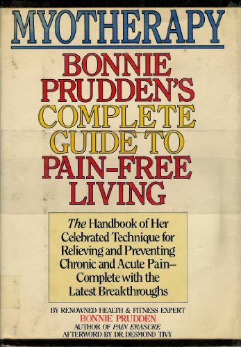 Myotherapy: Bonnie Prudden's Complete Guide to Pain-Free Living: Bonnie Prudden