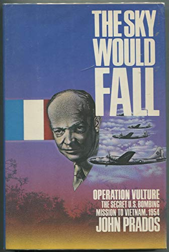 9780385278607: The sky would fall: Operation Vulture : the U.S. bombing mission in Indochina, 1954