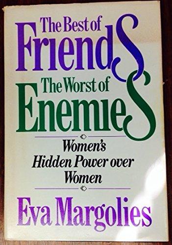 The Best of Friends, the Worst of Enemies: Women's Hidden Power Over Women: Margolies, Eva